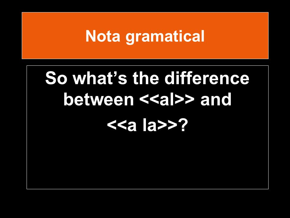 Nota gramatical So whats the difference between > and >