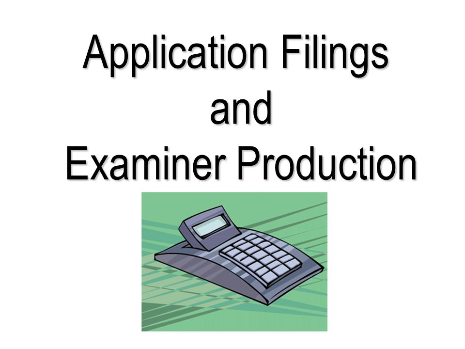 Application Filings and and Examiner Production Examiner Production