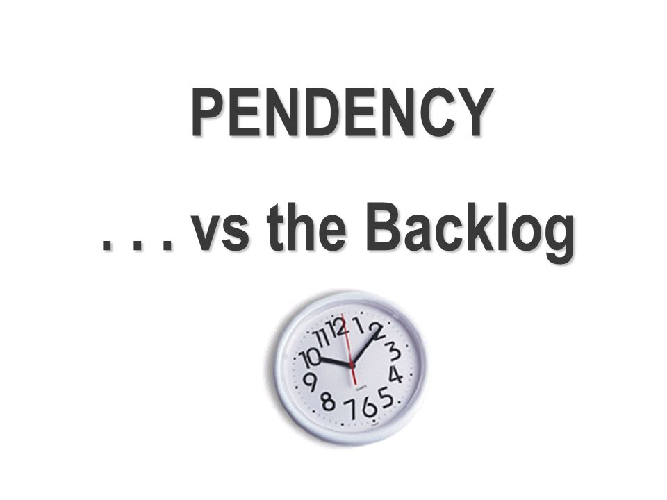 ... vs the Backlog PENDENCY
