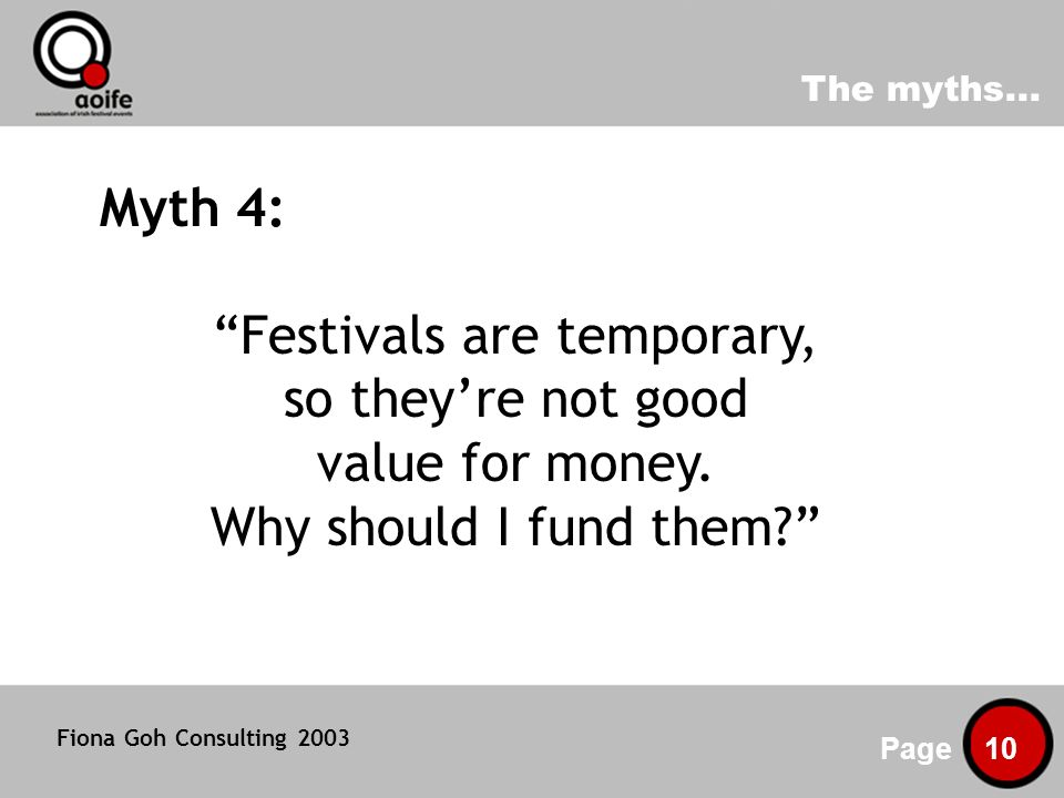 The myths... Page 10 Myth 4: Festivals are temporary, so theyre not good value for money.