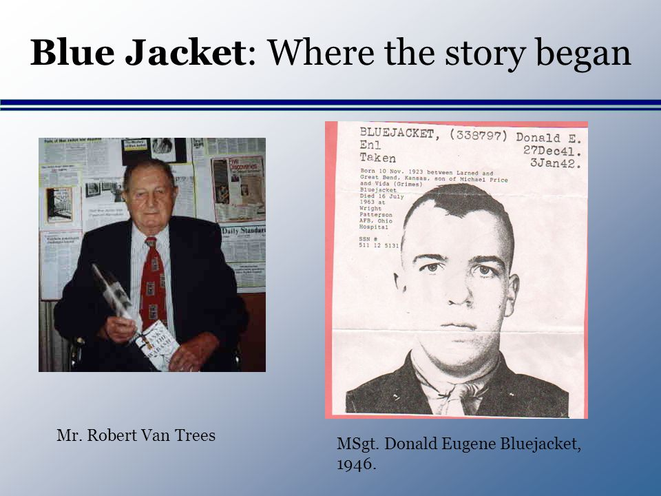 Blue Jacket: Where the story began MSgt. Donald Eugene Bluejacket, Mr. Robert Van Trees