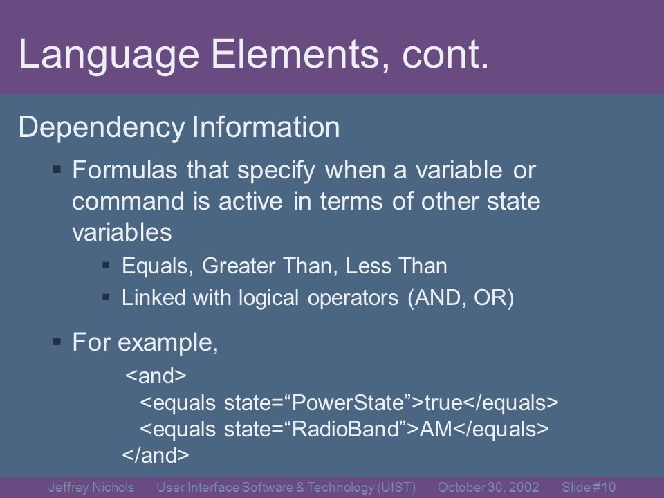 Jeffrey Nichols User Interface Software & Technology (UIST) October 30, 2002 Slide #9 Language Elements, cont.