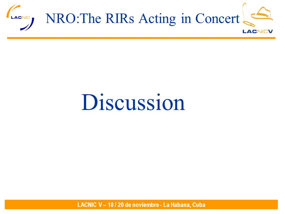 LACNIC V – 18 / 20 de noviembre - La Habana, Cuba NRO:The RIRs Acting in Concert Discussion