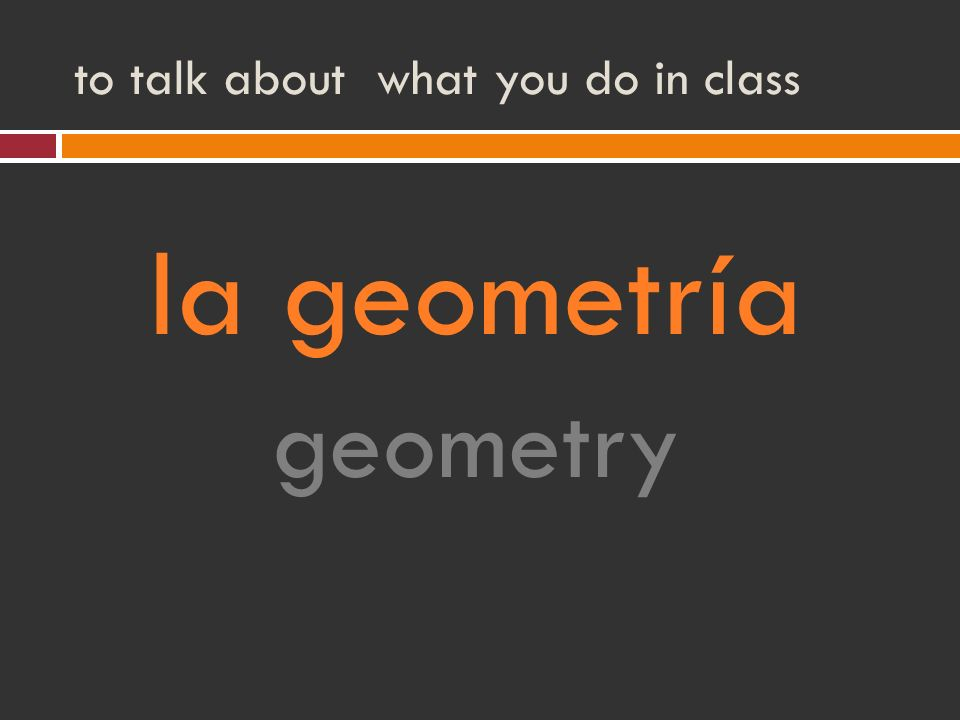 to talk about what you do in class la geometría geometry