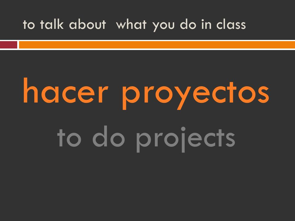 to talk about what you do in class hacer proyectos to do projects