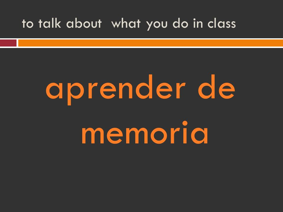 to talk about what you do in class aprender de memoria