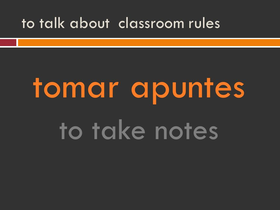 to talk about classroom rules tomar apuntes to take notes