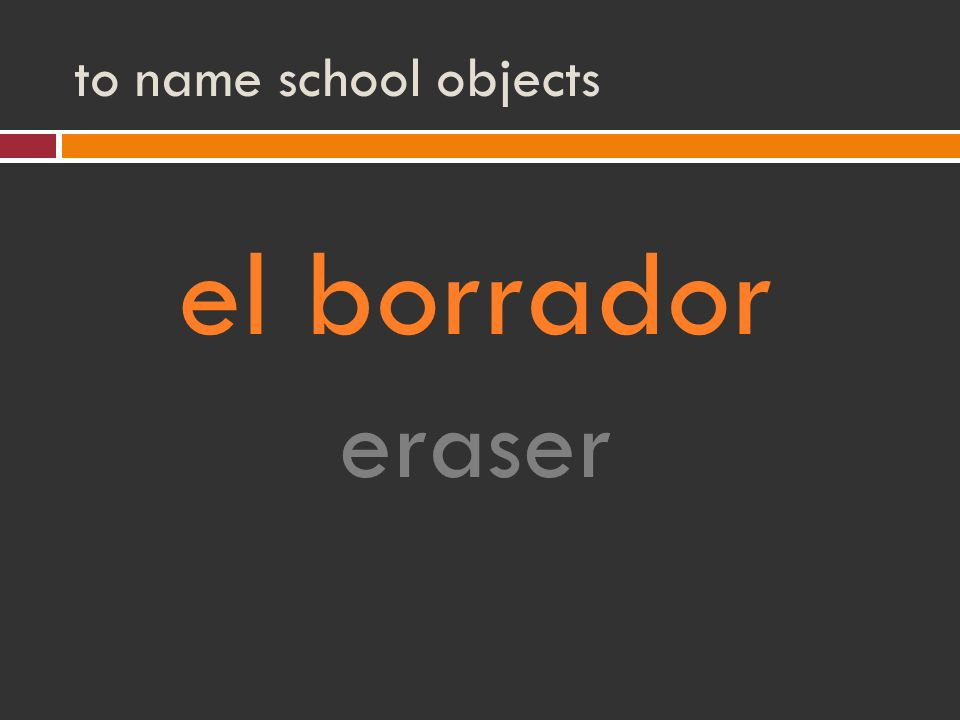 to name school objects el borrador eraser