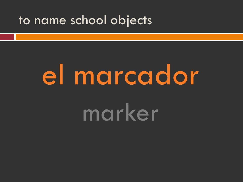to name school objects el marcador marker