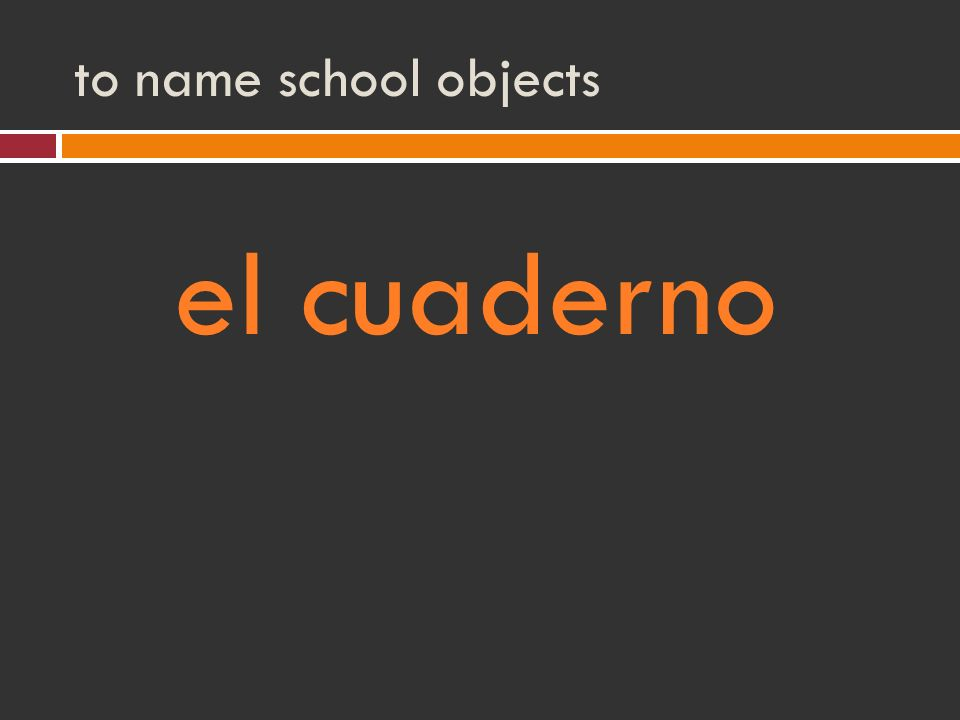 to name school objects el cuaderno