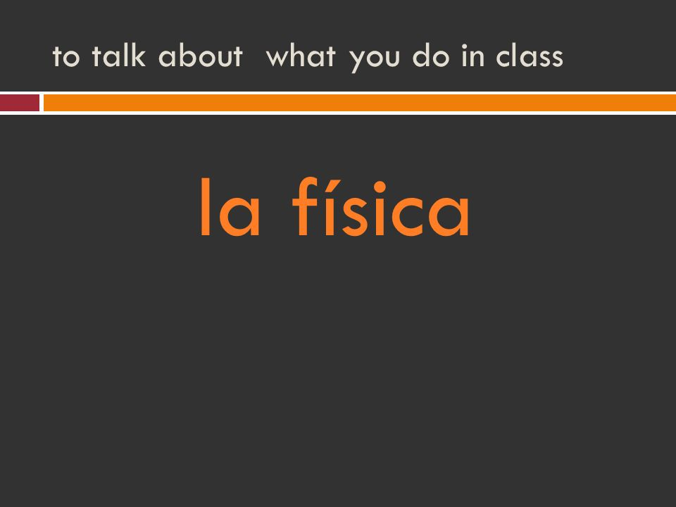 to talk about what you do in class la física