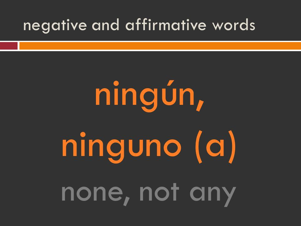 negative and affirmative words ningún, ninguno (a) none, not any