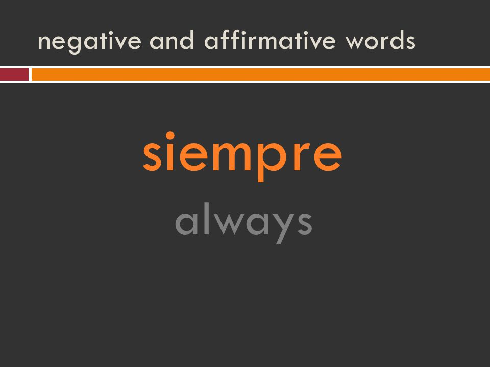 negative and affirmative words siempre always