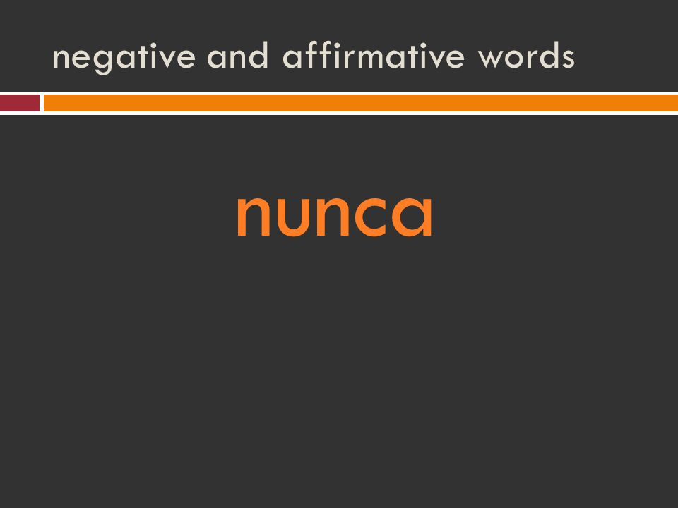 negative and affirmative words nunca