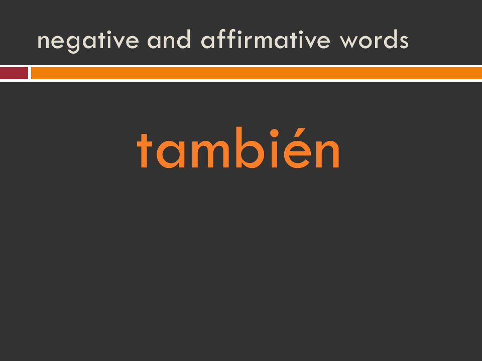 negative and affirmative words también
