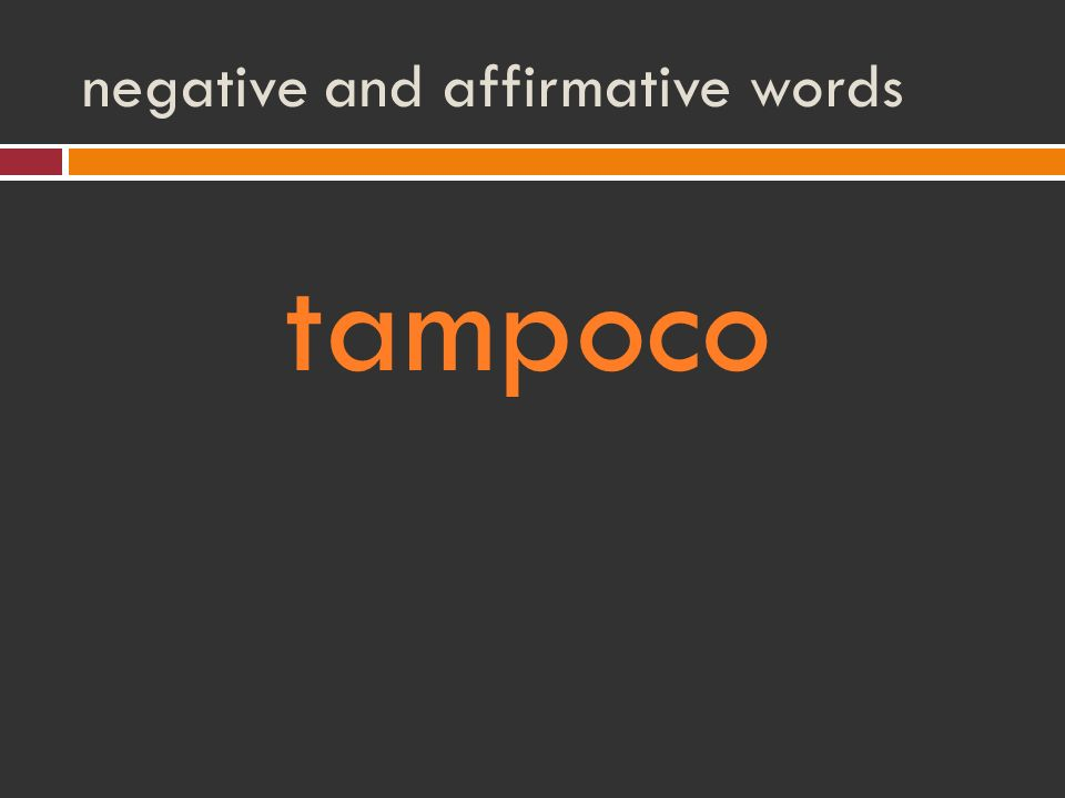 negative and affirmative words tampoco