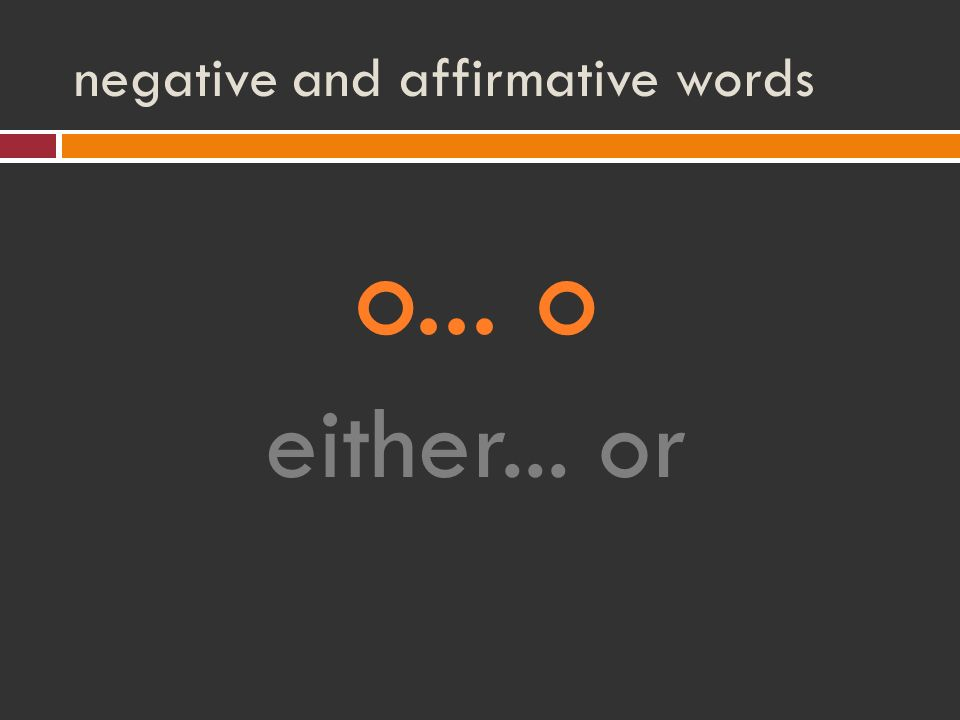 negative and affirmative words o... o either... or