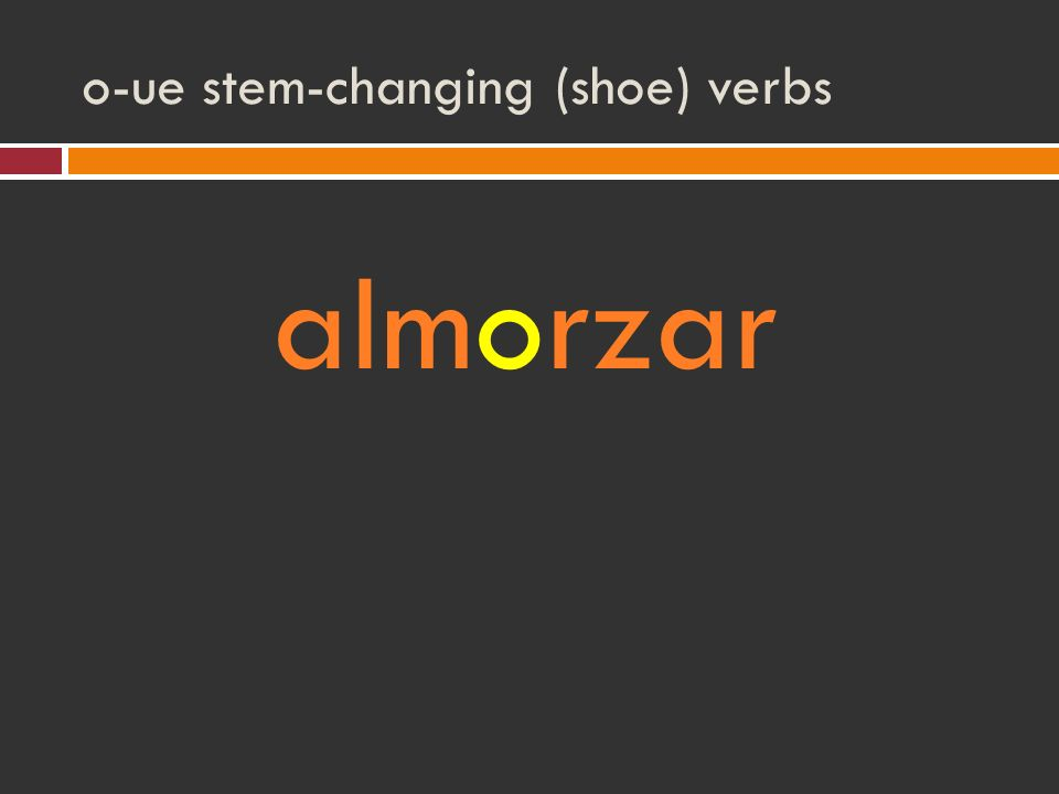 o-ue stem-changing (shoe) verbs almorzar