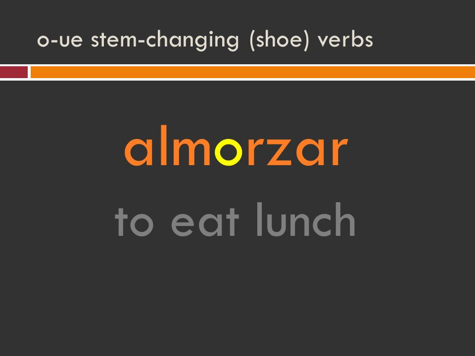 o-ue stem-changing (shoe) verbs almorzar to eat lunch