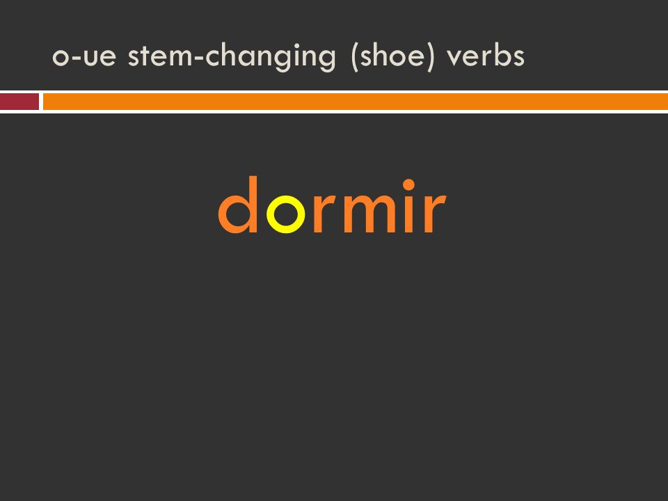 o-ue stem-changing (shoe) verbs dormir
