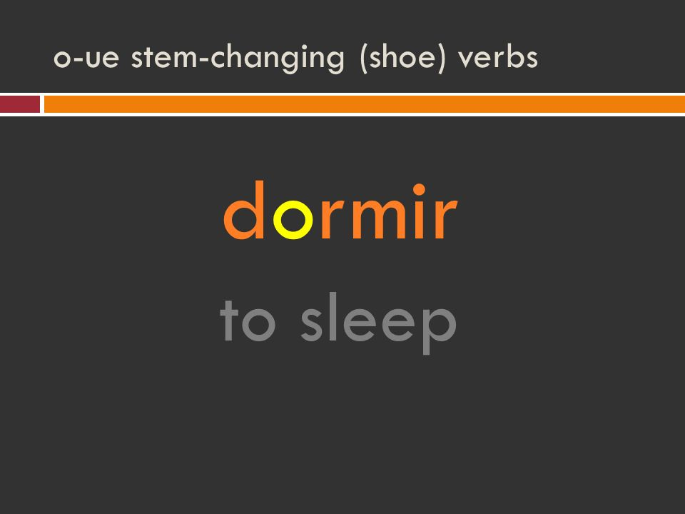 o-ue stem-changing (shoe) verbs dormir to sleep
