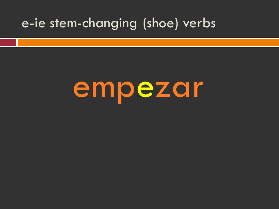 e-ie stem-changing (shoe) verbs empezar