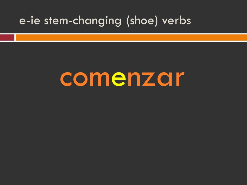 e-ie stem-changing (shoe) verbs comenzar
