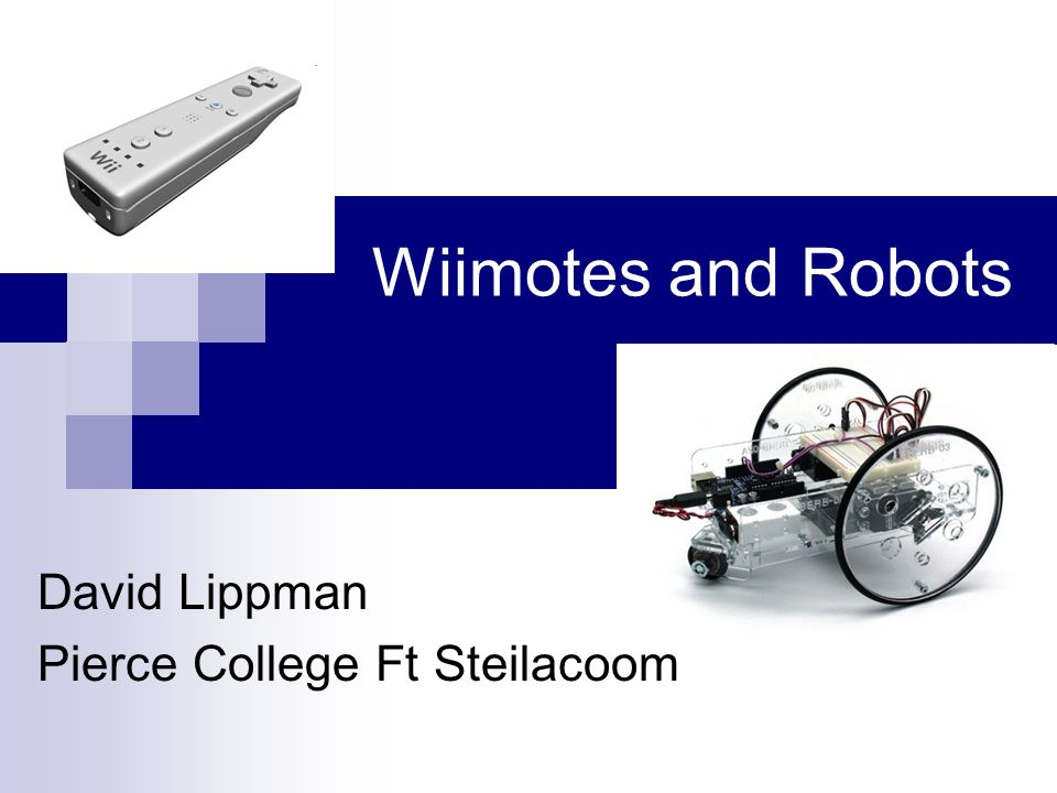 Wiimotes and Robots David Lippman Pierce College Ft Steilacoom