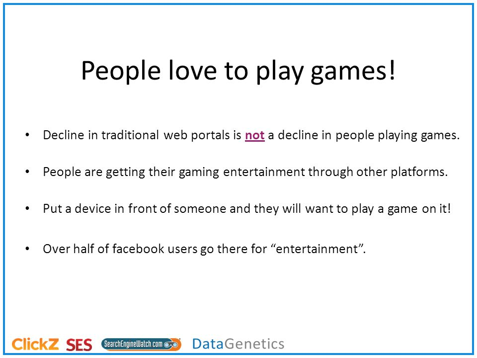 People love to play games.