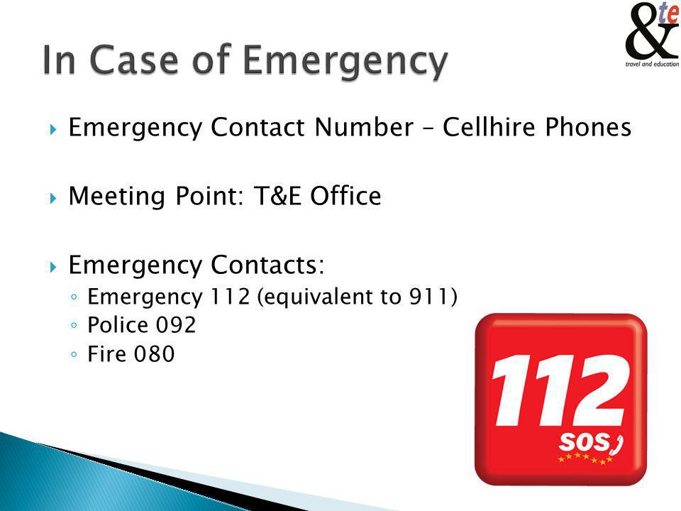 Emergency Contact Number – Cellhire Phones Meeting Point: T&E Office Emergency Contacts: Emergency 112 (equivalent to 911) Police 092 Fire 080