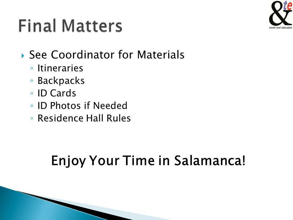 See Coordinator for Materials Itineraries Backpacks ID Cards ID Photos if Needed Residence Hall Rules Enjoy Your Time in Salamanca!