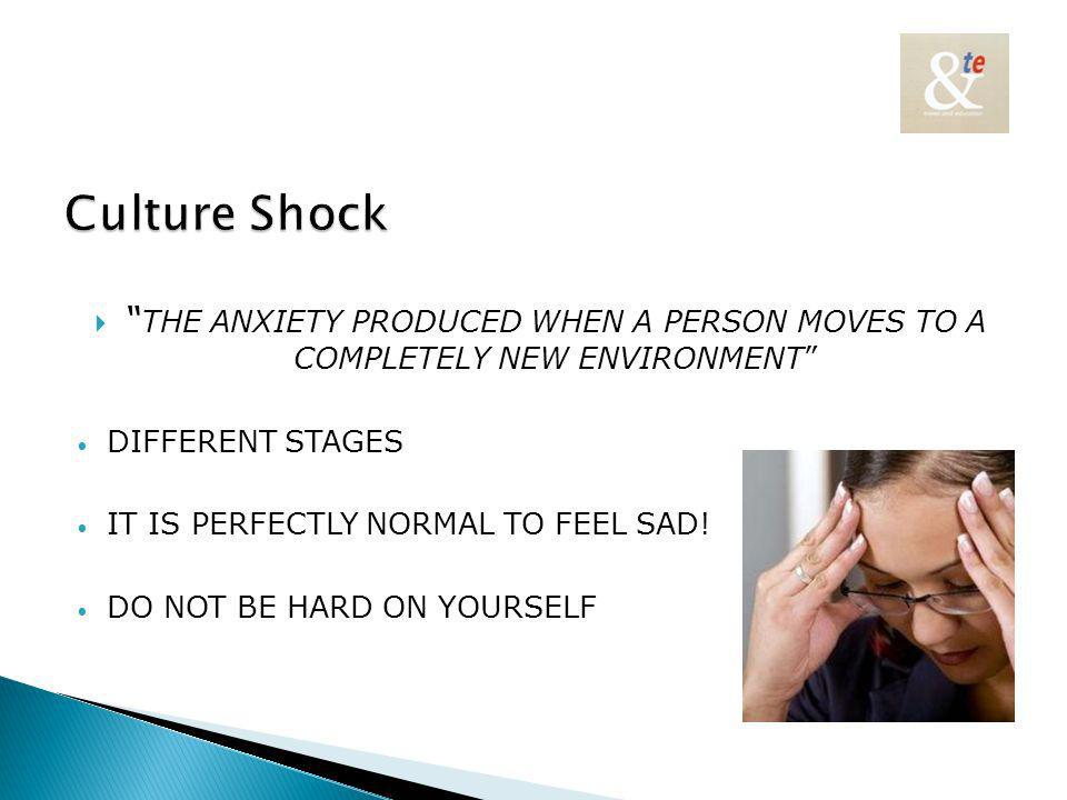 THE ANXIETY PRODUCED WHEN A PERSON MOVES TO A COMPLETELY NEW ENVIRONMENT DIFFERENT STAGES IT IS PERFECTLY NORMAL TO FEEL SAD.