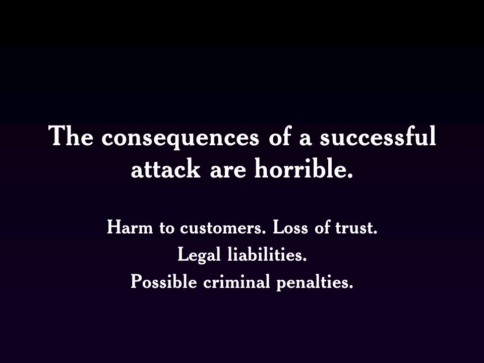The consequences of a successful attack are horrible.