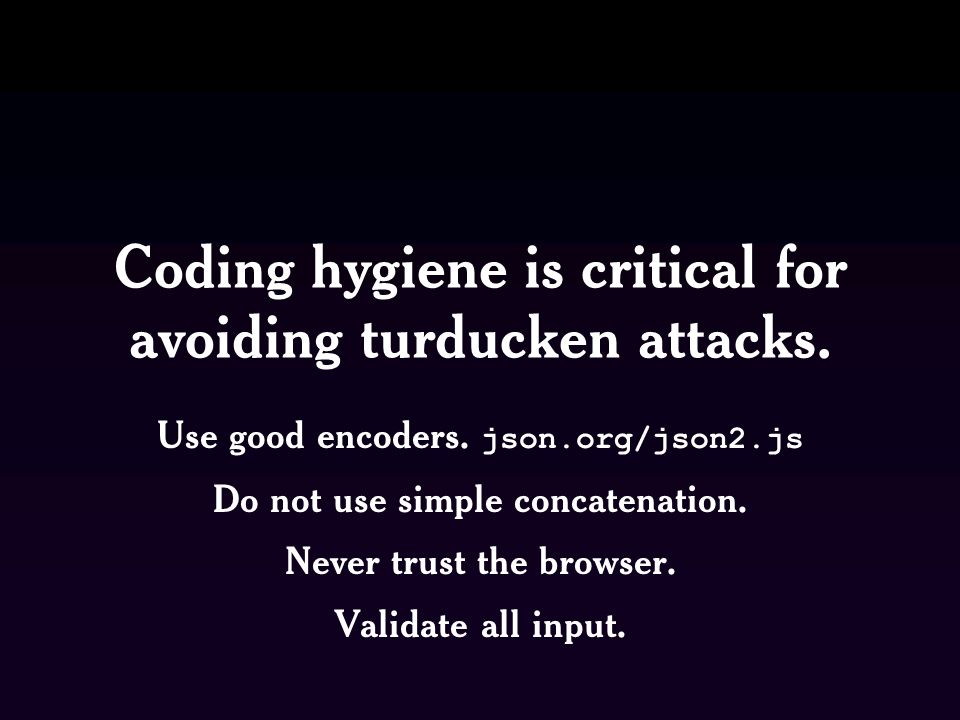 Coding hygiene is critical for avoiding turducken attacks.