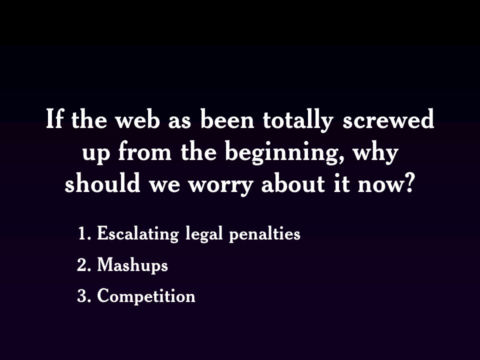 If the web as been totally screwed up from the beginning, why should we worry about it now.