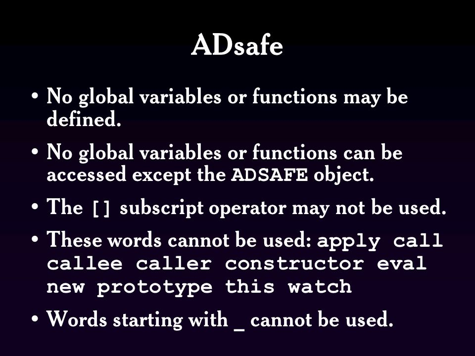 ADsafe No global variables or functions may be defined.
