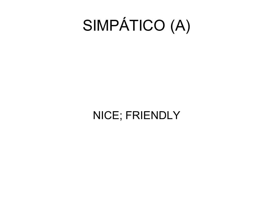 SIMPÁTICO (A) NICE; FRIENDLY