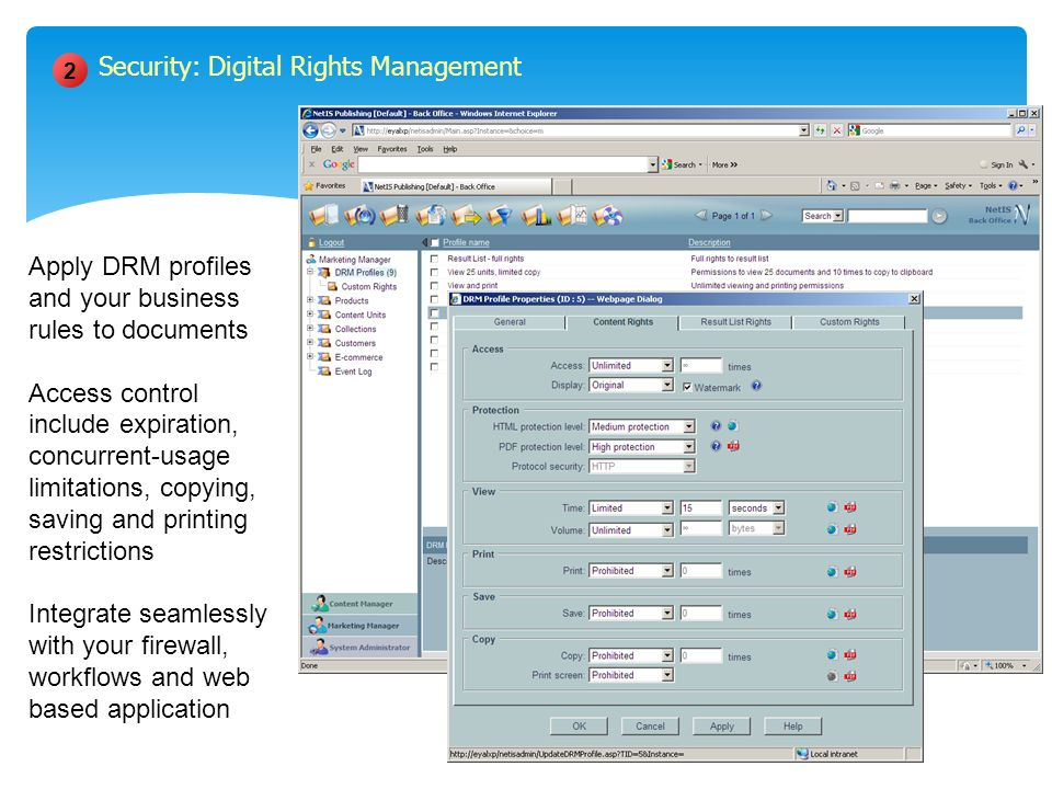 Apply DRM profiles and your business rules to documents Access control include expiration, concurrent-usage limitations, copying, saving and printing restrictions Integrate seamlessly with your firewall, workflows and web based application 2 Security: Digital Rights Management