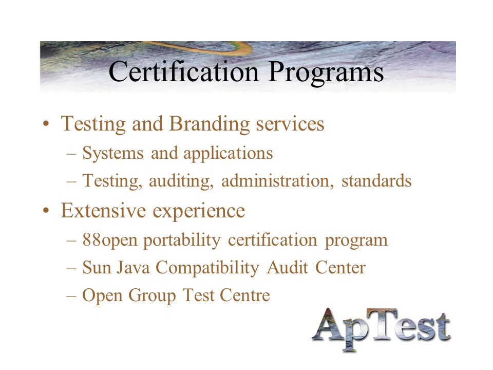 Certification Programs Testing and Branding services –Systems and applications –Testing, auditing, administration, standards Extensive experience –88open portability certification program –Sun Java Compatibility Audit Center –Open Group Test Centre