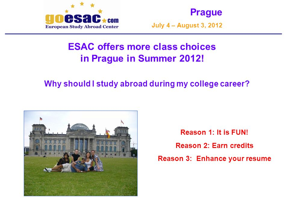 Prague July 4 – August 3, 2012 ESAC offers more class choices in Prague in Summer 2012.