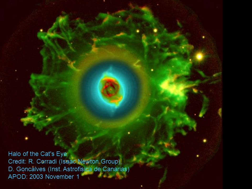 Halo of the Cat s Eye Credit: R. Corradi (Isaac Newton Group), D.