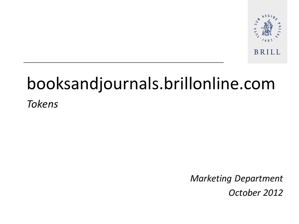 booksandjournals.brillonline.com Tokens Marketing Department October 2012