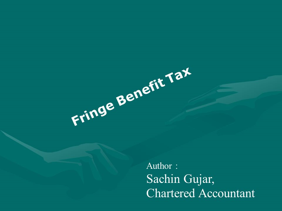 Author : Sachin Gujar, Chartered Accountant Fringe Benefit Tax