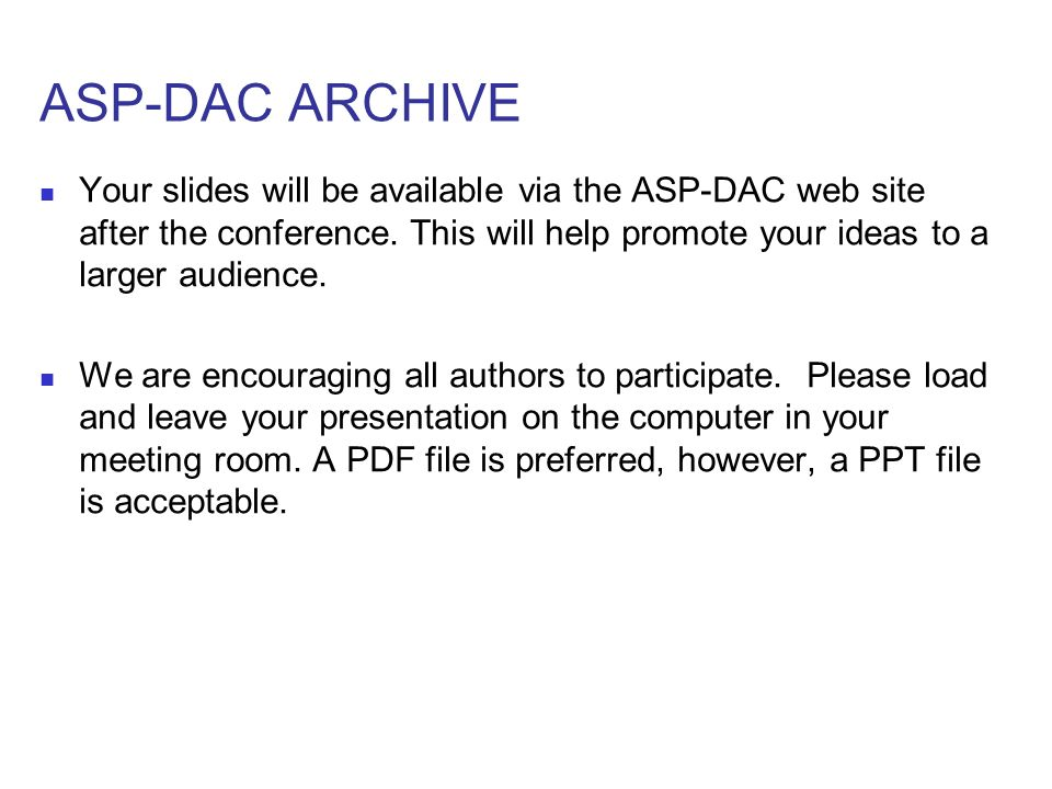 ASP-DAC ARCHIVE Your slides will be available via the ASP-DAC web site after the conference.