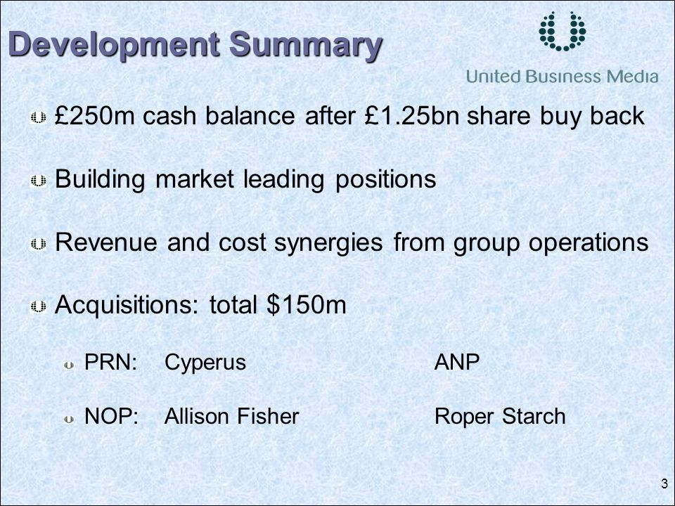 3 £250m cash balance after £1.25bn share buy back Building market leading positions Revenue and cost synergies from group operations Acquisitions: total $150m PRN:CyperusANP NOP:Allison Fisher Roper Starch Development Summary