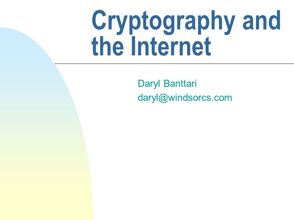 Cryptography and the Internet Daryl Banttari daryl@windsorcs.com