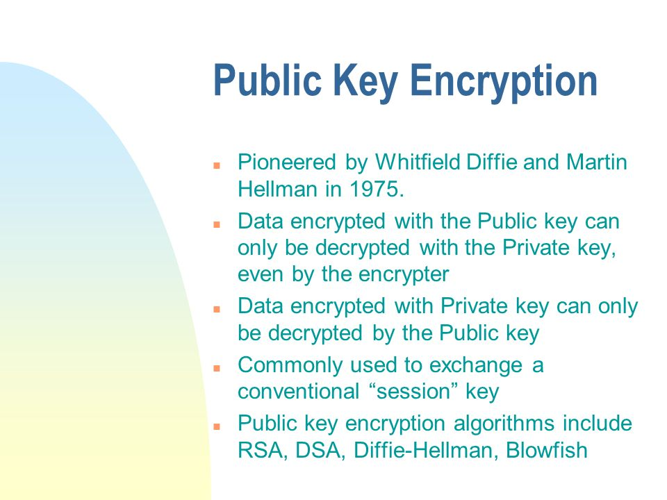 Public Key Encryption n Pioneered by Whitfield Diffie and Martin Hellman in 1975.