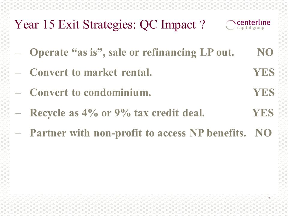 7 Year 15 Exit Strategies: QC Impact . – Operate as is, sale or refinancing LP out.