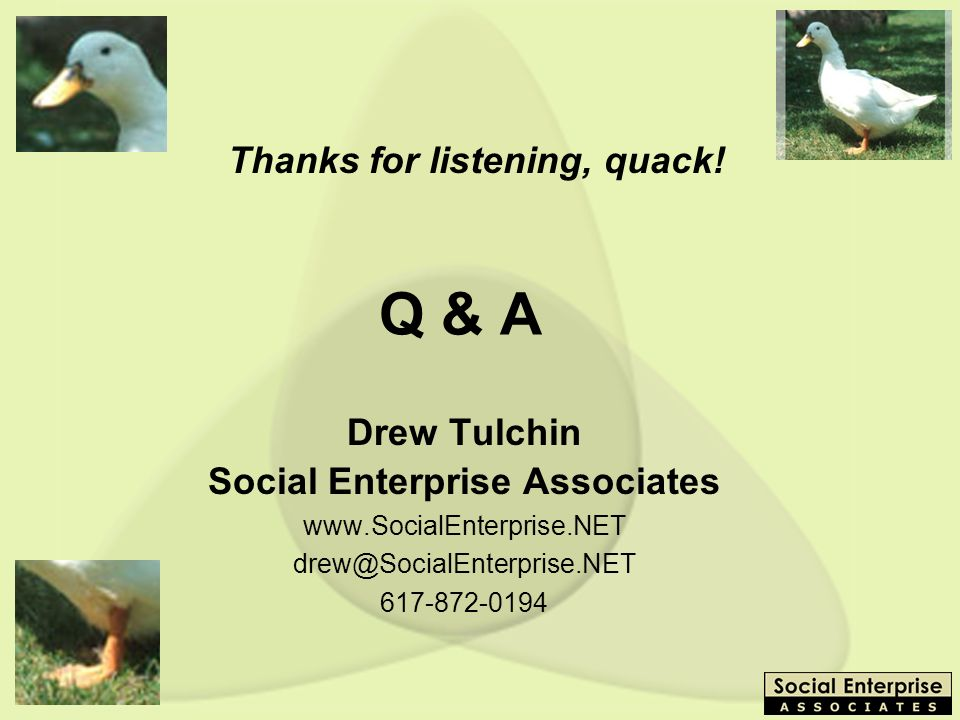 BYU - 3/15/03 Q & A Drew Tulchin Social Enterprise Associates Thanks for listening, quack!