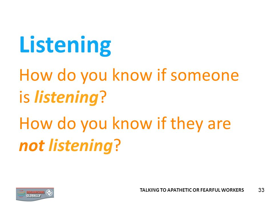 33 Listening How do you know if someone is listening.